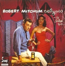 Robert Mitchum's Calypso Is Like So...